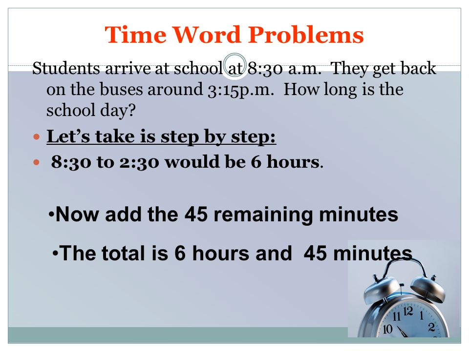 Time Word Problems Students arrive at school at 8:30 a.m.