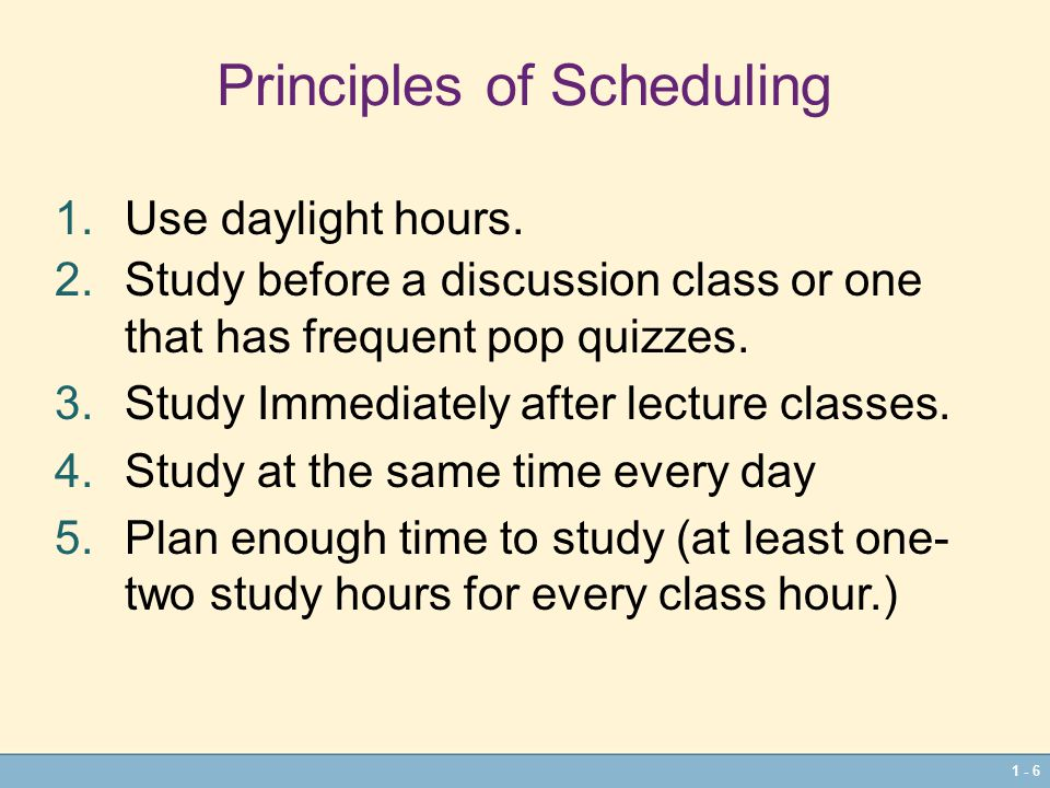 1 - 6 Principles of Scheduling 1.Use daylight hours.