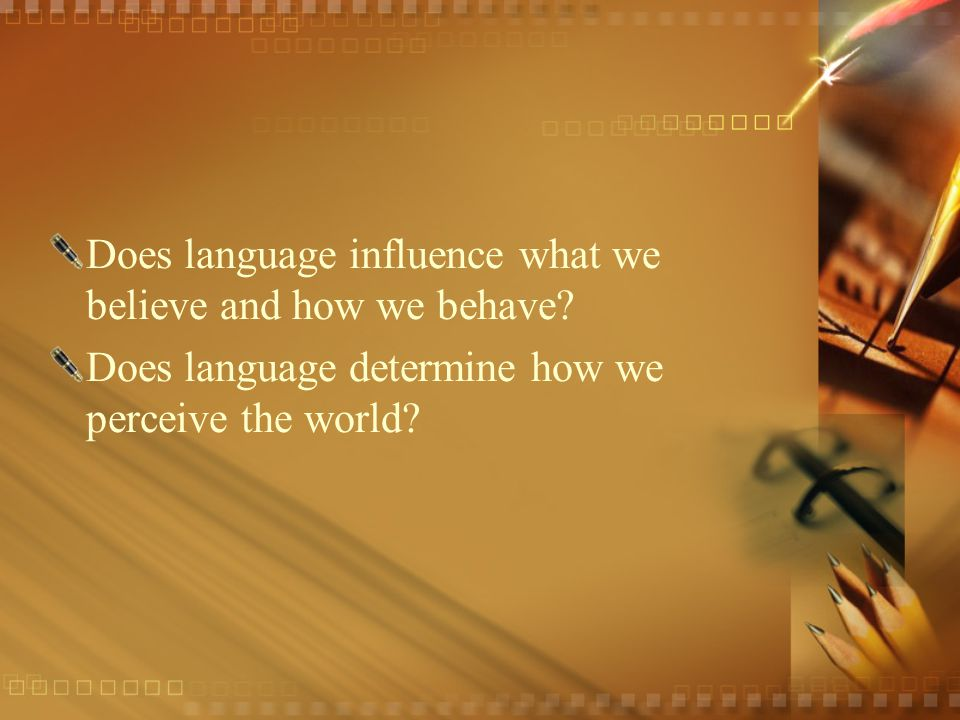 Does language influence what we believe and how we behave.