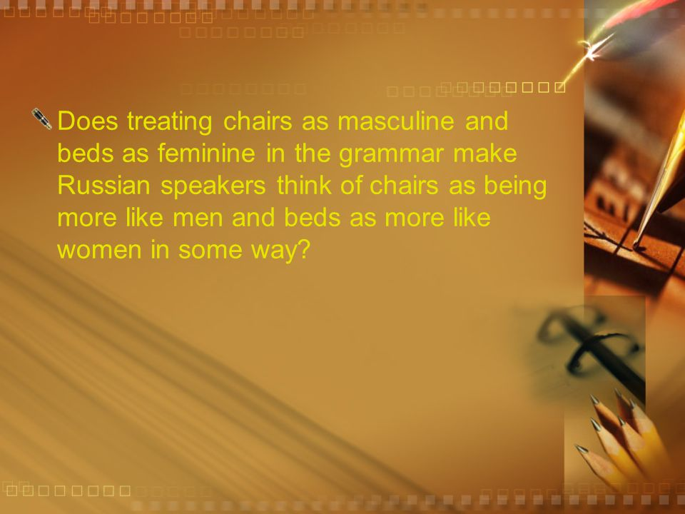 Does treating chairs as masculine and beds as feminine in the grammar make Russian speakers think of chairs as being more like men and beds as more like women in some way