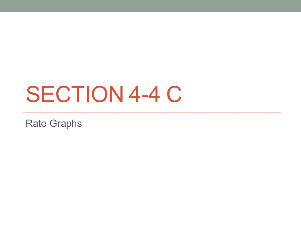 SECTION 4-4 C Rate Graphs