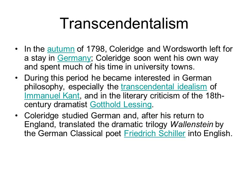 Transcendentalism In the autumn of 1798, Coleridge and Wordsworth left for a stay in Germany; Coleridge soon went his own way and spent much of his ti