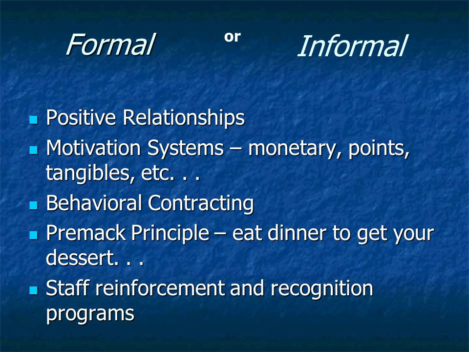 Formal Positive Relationships Positive Relationships Motivation Systems – monetary, points, tangibles, etc...