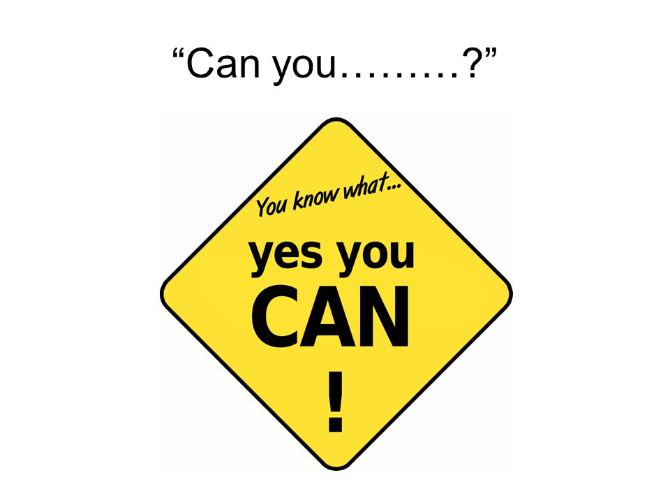 Can you………