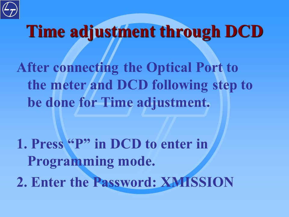 """Time adjustment through DCD After connecting the Optical Port to the meter and DCD following step to be done for Time adjustment. 1. Press """"P"""" in DCD"""
