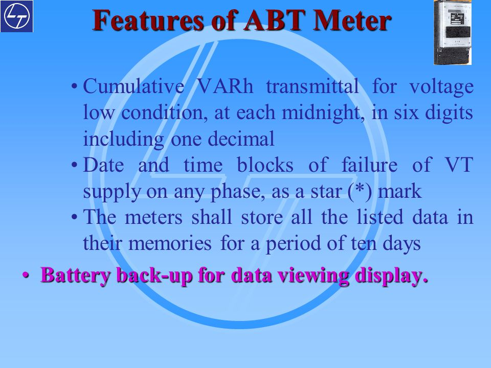 Features of ABT Meter Cumulative VARh transmittal for voltage low condition, at each midnight, in six digits including one decimal Date and time block