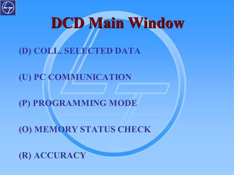 DCD Main Window (D) COLL. SELECTED DATA (U) PC COMMUNICATION (P) PROGRAMMING MODE (O) MEMORY STATUS CHECK (R) ACCURACY