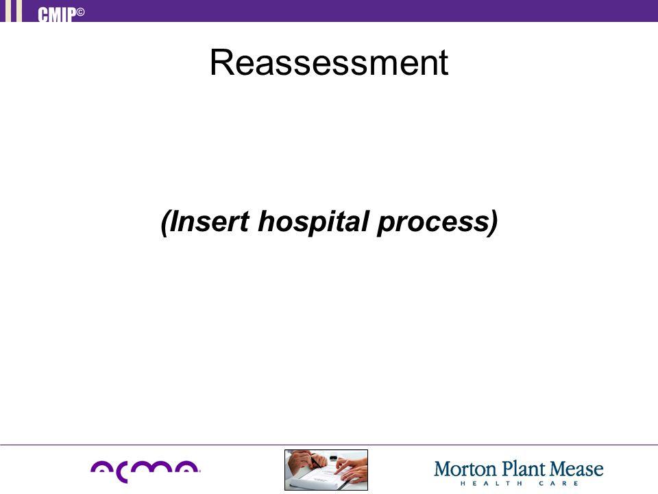 Reassessment (Insert hospital process)