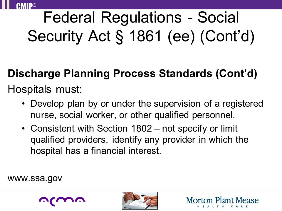 Federal Regulations - Social Security Act § 1861 (ee) (Cont'd) Discharge Planning Process Standards (Cont'd) Hospitals must: Develop plan by or under