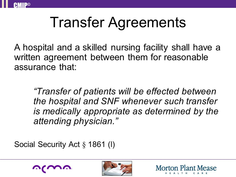 "Transfer Agreements A hospital and a skilled nursing facility shall have a written agreement between them for reasonable assurance that: ""Transfer of"