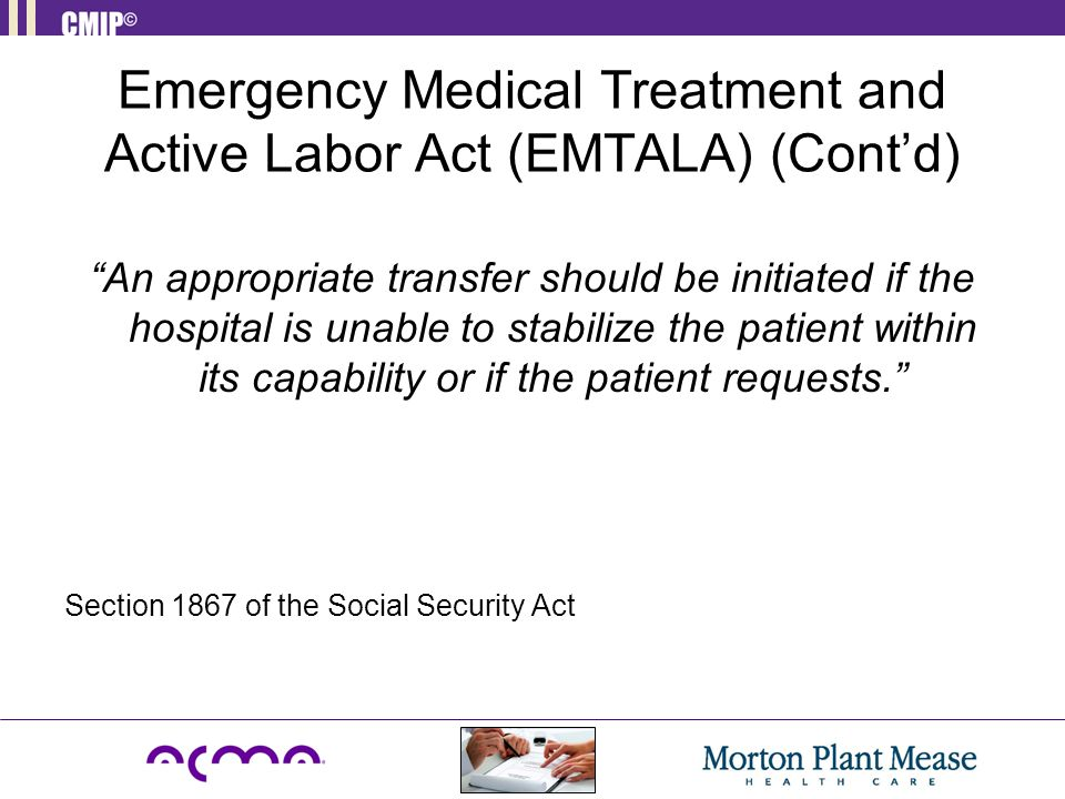 "Emergency Medical Treatment and Active Labor Act (EMTALA) (Cont'd) ""An appropriate transfer should be initiated if the hospital is unable to stabilize"