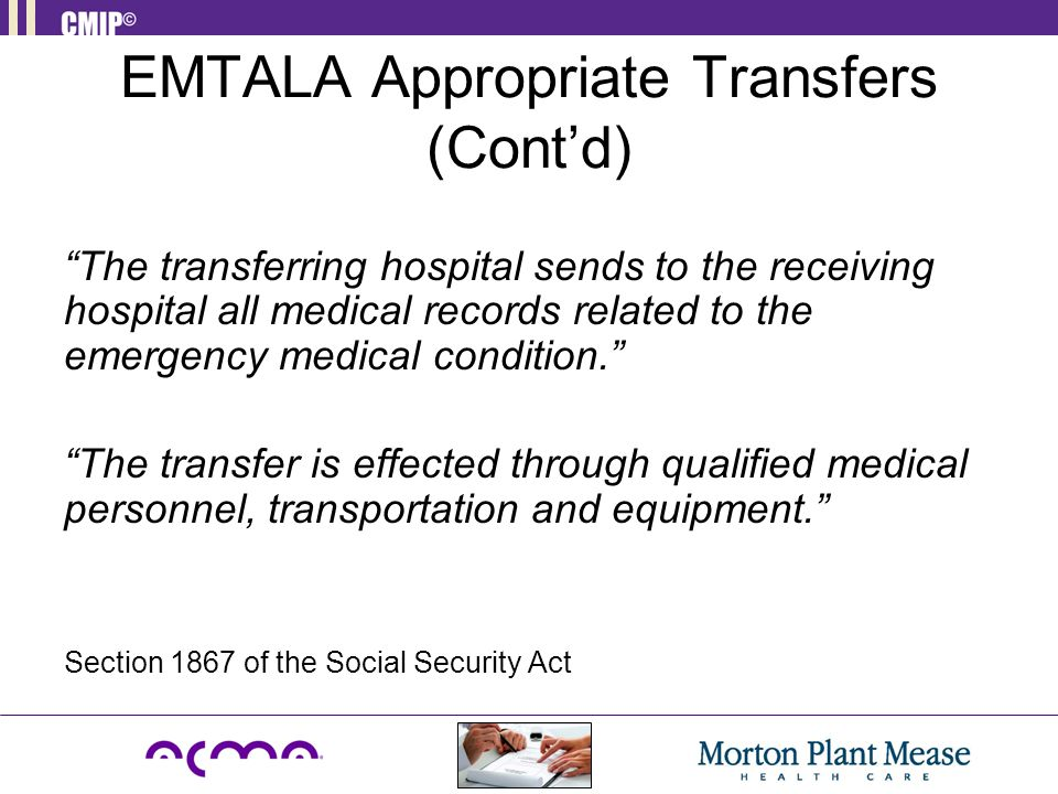 "EMTALA Appropriate Transfers (Cont'd) ""The transferring hospital sends to the receiving hospital all medical records related to the emergency medical"