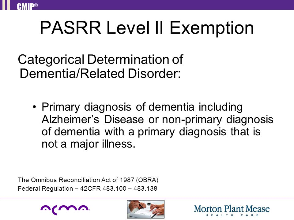 PASRR Level II Exemption Categorical Determination of Dementia/Related Disorder: Primary diagnosis of dementia including Alzheimer's Disease or non-pr