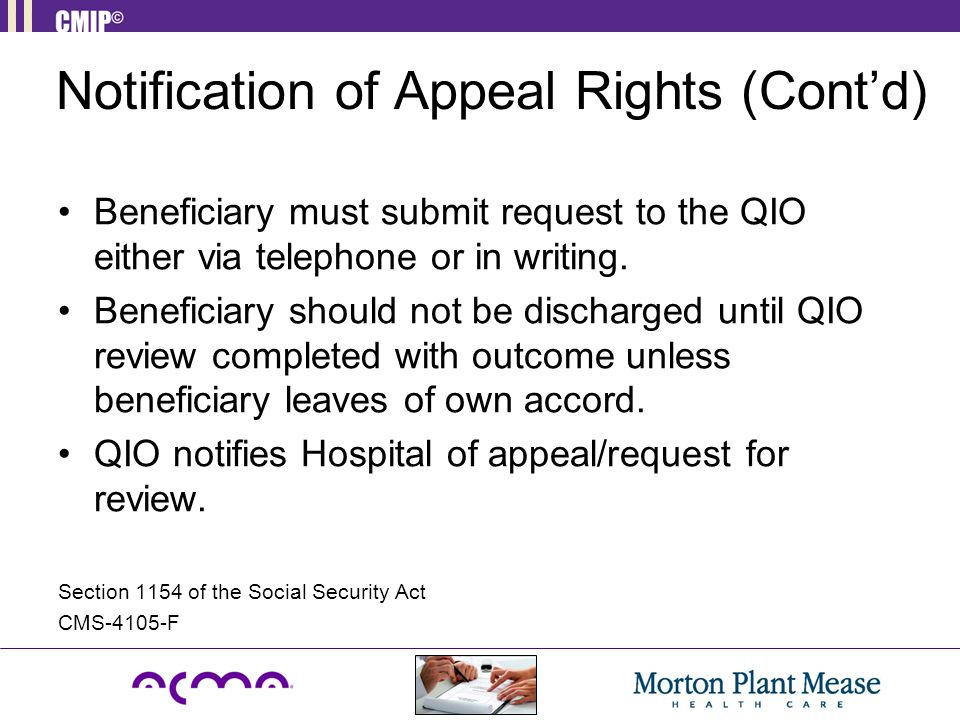 Notification of Appeal Rights (Cont'd) Beneficiary must submit request to the QIO either via telephone or in writing. Beneficiary should not be discha