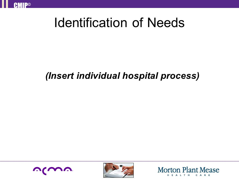 Identification of Needs (Insert individual hospital process)