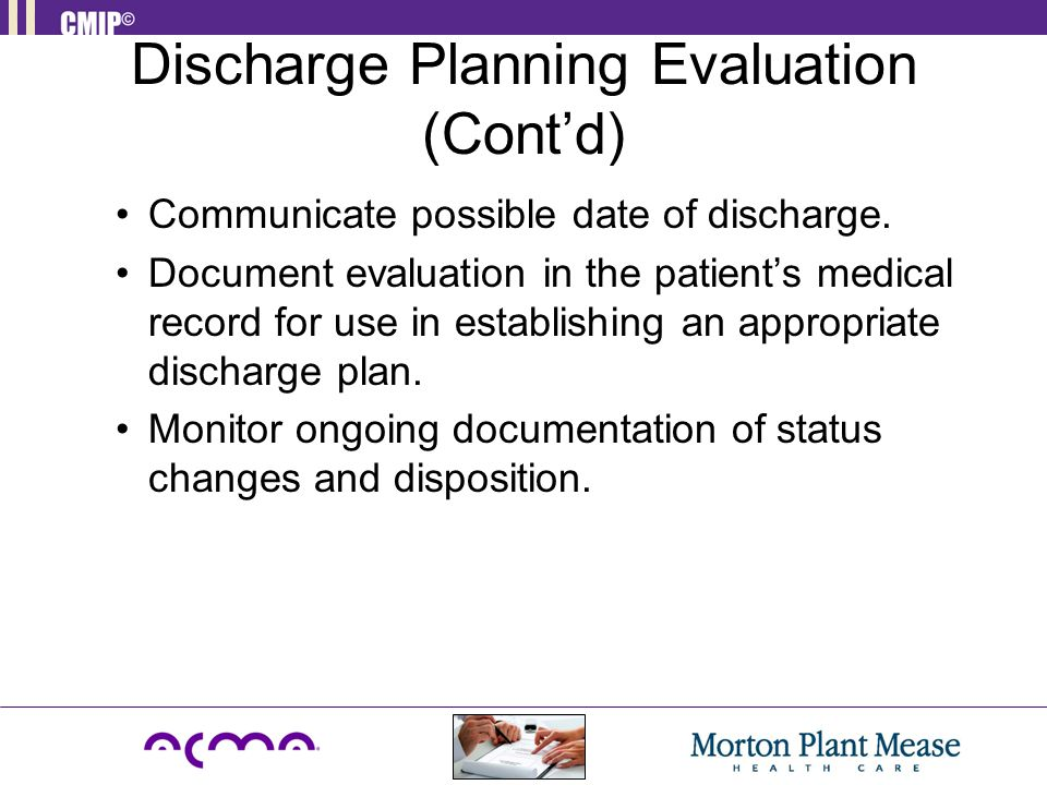 Discharge Planning Evaluation (Cont'd) Communicate possible date of discharge. Document evaluation in the patient's medical record for use in establis