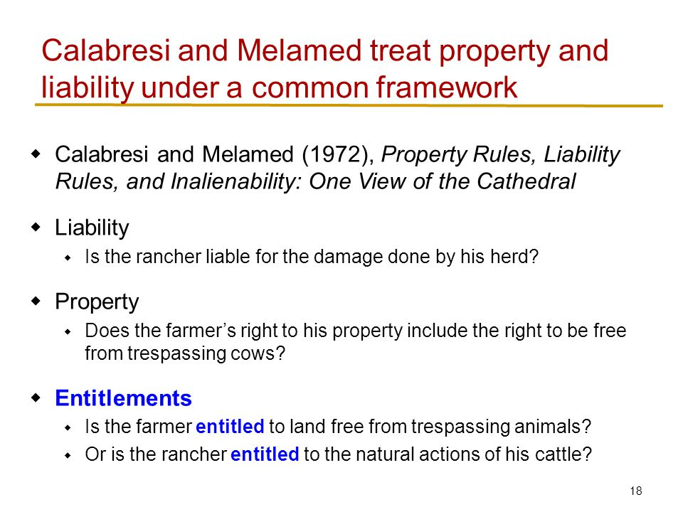 18  Calabresi and Melamed (1972), Property Rules, Liability Rules, and Inalienability: One View of the Cathedral  Liability  Is the rancher liable for the damage done by his herd.