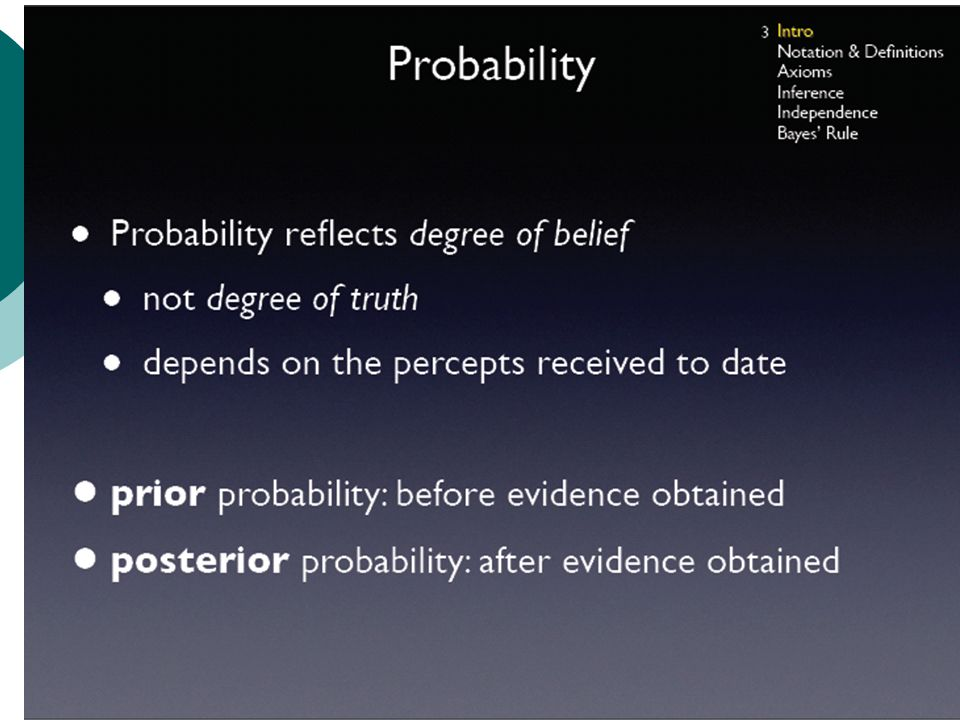 25 Axioms of Probability  All probabilities are between 0 and 1  Necessarily true propositions have probability 1.