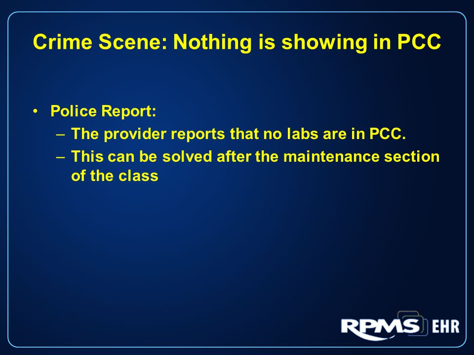 Crime Scene: Nothing is showing in PCC Police Report: –The provider reports that no labs are in PCC.