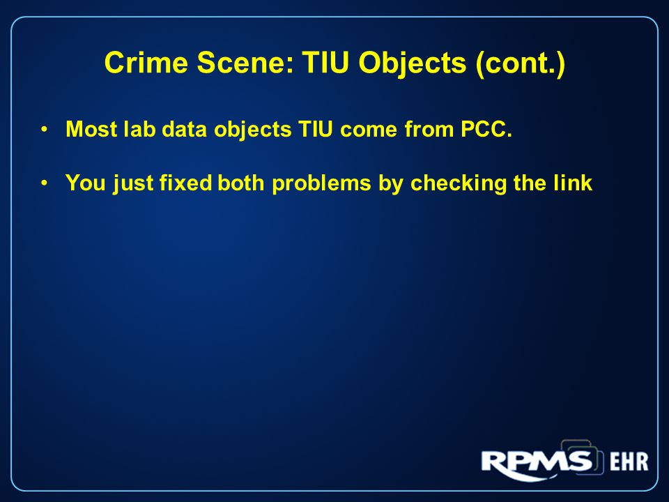 Most lab data objects TIU come from PCC. You just fixed both problems by checking the link Crime Scene: TIU Objects (cont.)