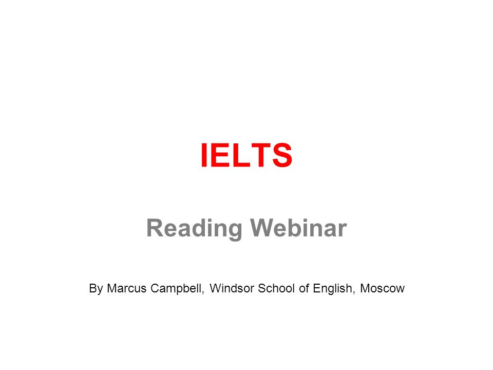IELTS Reading Webinar By Marcus Campbell, Windsor School of English, Moscow