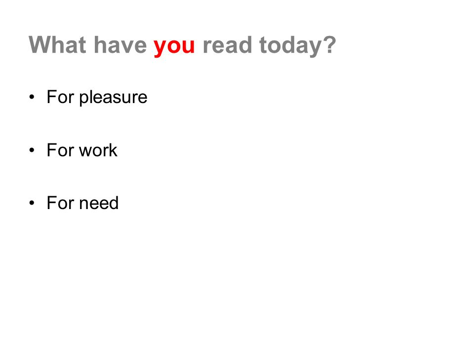 What have you read today? For pleasure For work For need