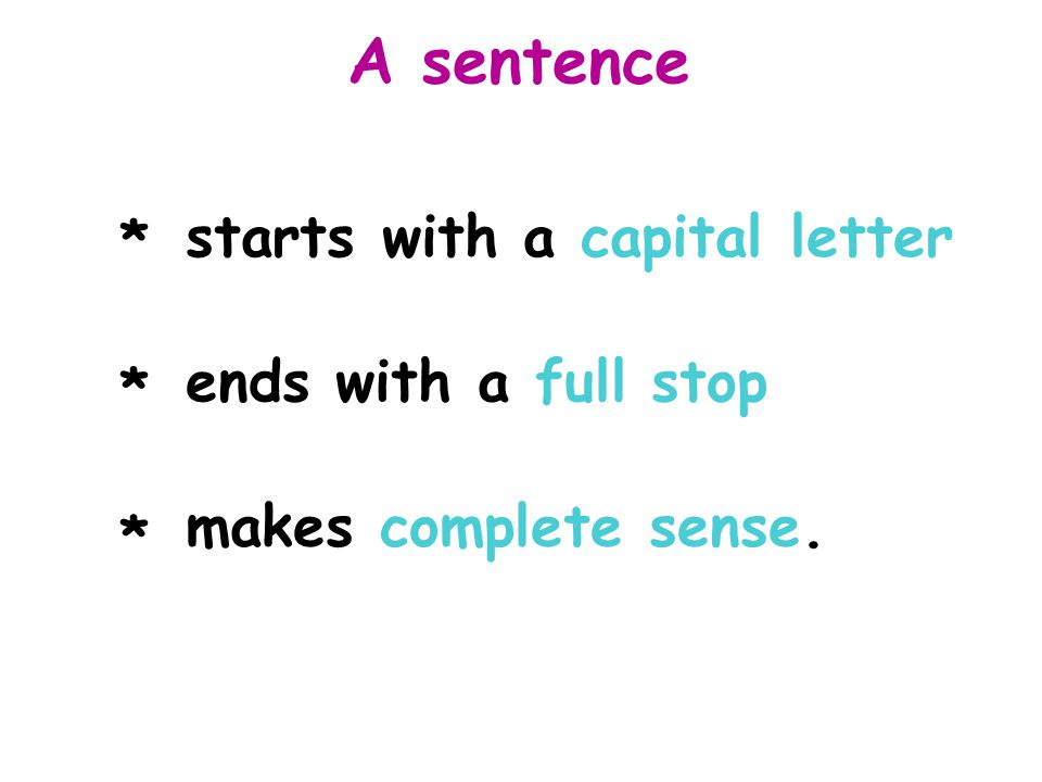 A sentence starts with a capital letter ends with a full stop makes complete sense. * * *