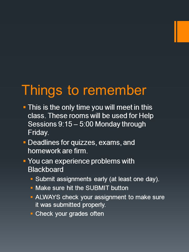Things to remember  This is the only time you will meet in this class.