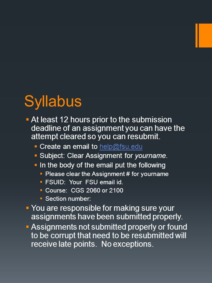 Syllabus  At least 12 hours prior to the submission deadline of an assignment you can have the attempt cleared so you can resubmit.