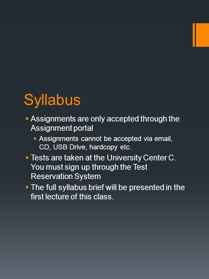Syllabus  Assignments are only accepted through the Assignment portal  Assignments cannot be accepted via email, CD, USB Drive, hardcopy etc.