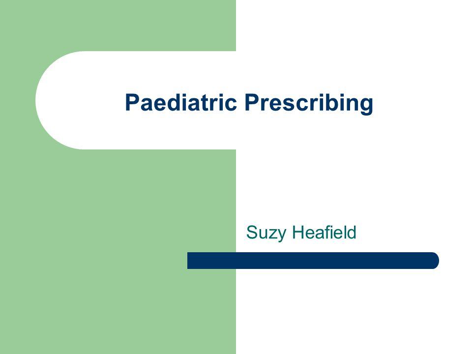 Paediatric Prescribing Suzy Heafield