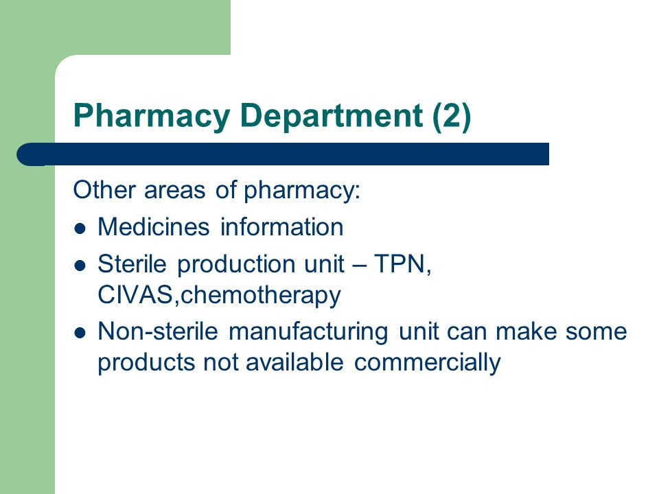 Pharmacy Department (2) Other areas of pharmacy: Medicines information Sterile production unit – TPN, CIVAS,chemotherapy Non-sterile manufacturing uni