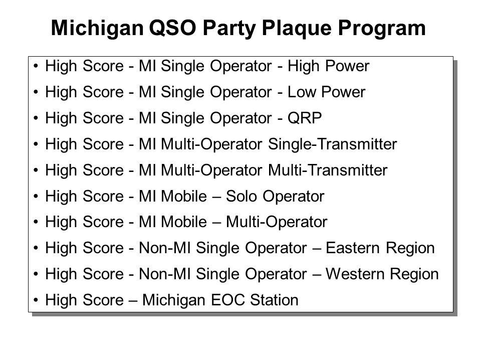 Michigan QSO Party Plaque Program High Score - MI Single Operator - High Power High Score - MI Single Operator - Low Power High Score - MI Single Oper