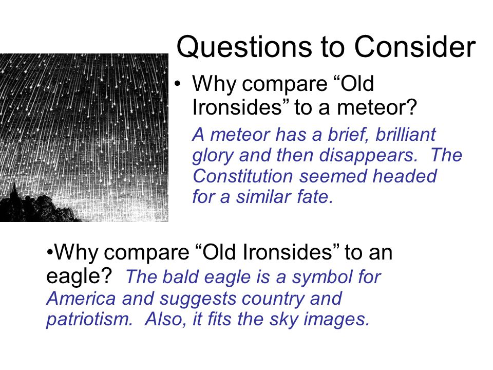 """Questions to Consider Why compare """"Old Ironsides"""" to a meteor? A meteor has a brief, brilliant glory and then disappears. The Constitution seemed head"""