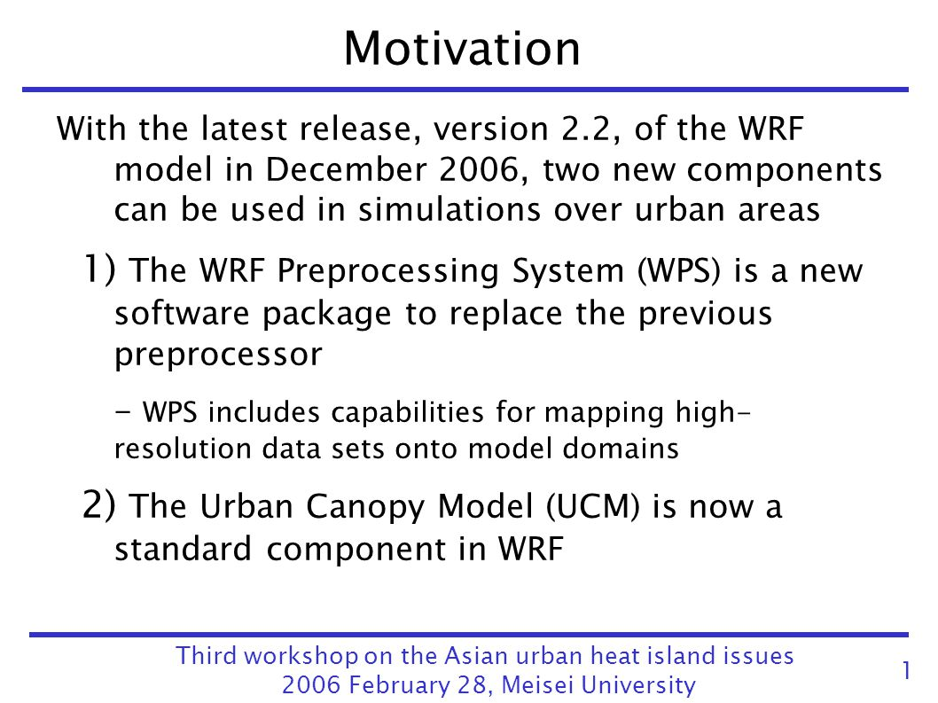 Motivation With the latest release, version 2.2, of the WRF model in December 2006, two new components can be used in simulations over urban areas 1)