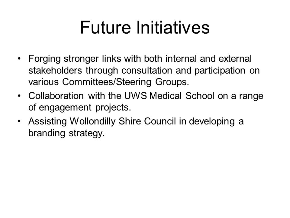 Future Initiatives Forging stronger links with both internal and external stakeholders through consultation and participation on various Committees/Steering Groups.