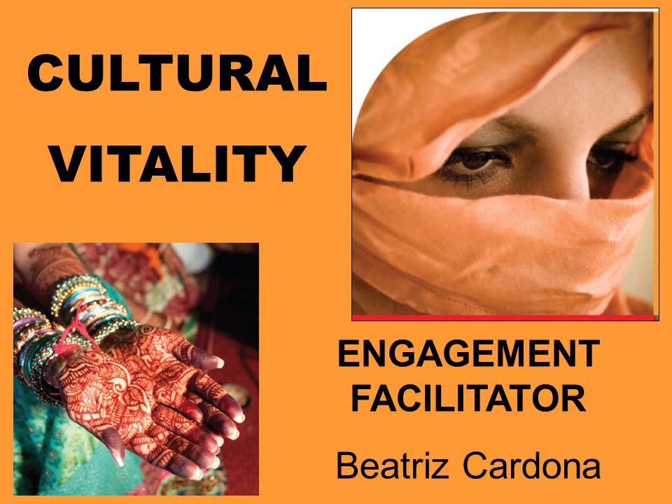 ENGAGEMENT FACILITATOR Beatriz Cardona CULTURAL VITALITY