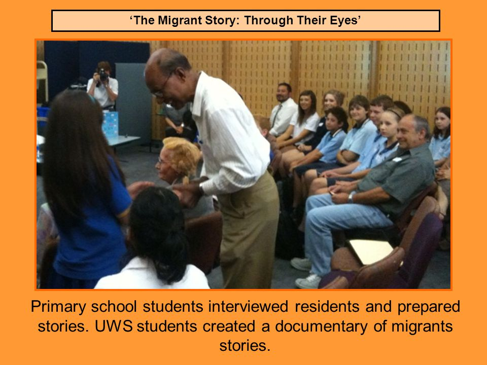 'The Migrant Story: Through Their Eyes' Primary school students interviewed residents and prepared stories.