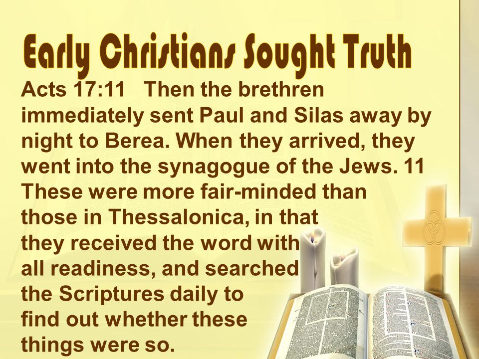 Acts 17:11 Then the brethren immediately sent Paul and Silas away by night to Berea.