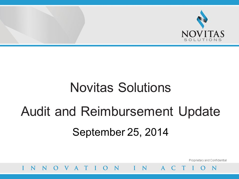 Novitas Solutions Audit and Reimbursement Update September 25, 2014 Proprietary and Confidential