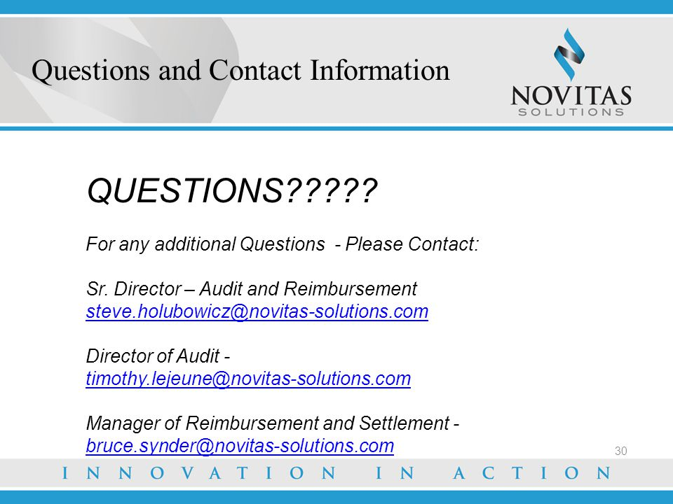 QUESTIONS????? For any additional Questions - Please Contact: Sr. Director – Audit and Reimbursement steve.holubowicz@novitas-solutions.com Director o