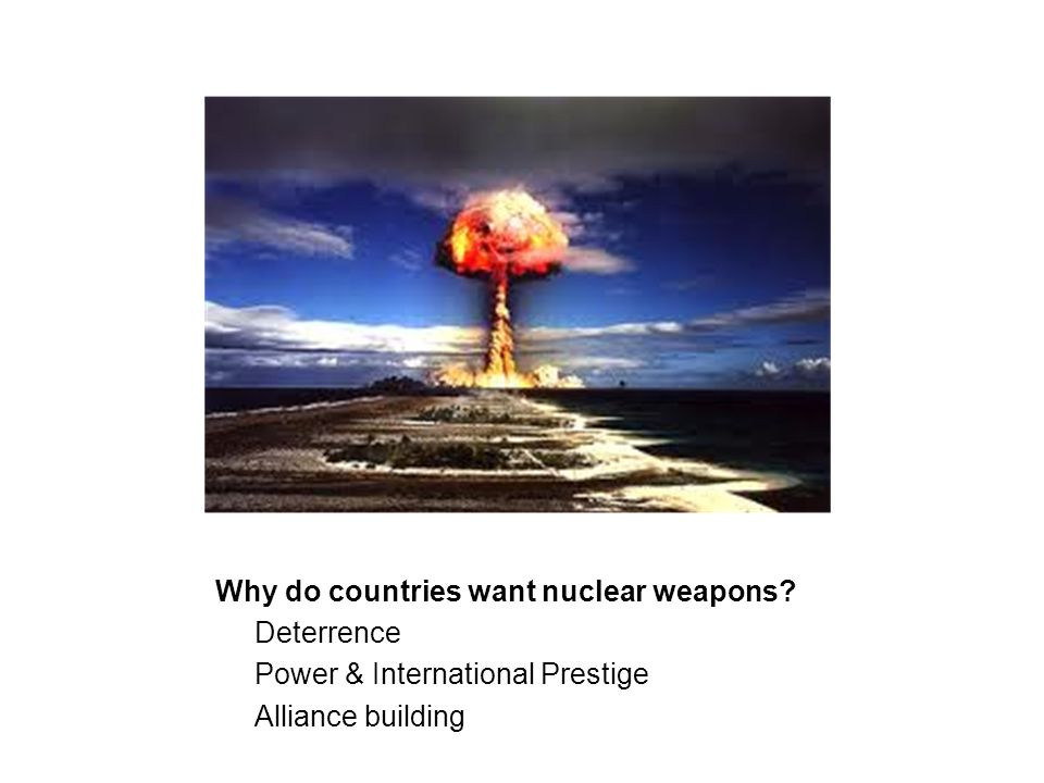 Why do countries want nuclear weapons? Deterrence Power & International Prestige Alliance building