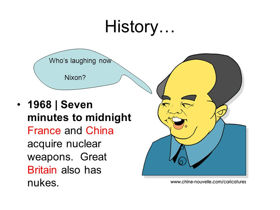 History… 1968 | Seven minutes to midnight France and China acquire nuclear weapons. Great Britain also has nukes. Who's laughing now Nixon?