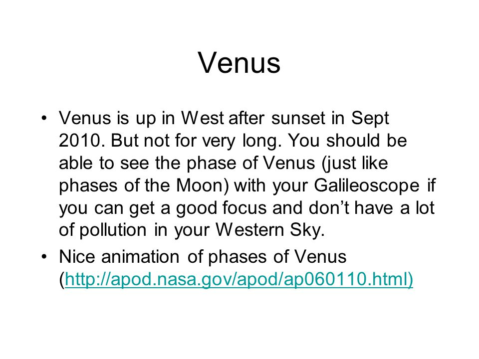 Venus Venus is up in West after sunset in Sept 2010.
