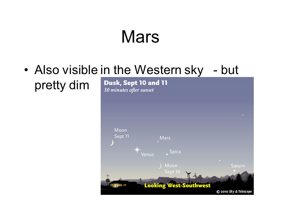 Mars Also visible in the Western sky - but pretty dim