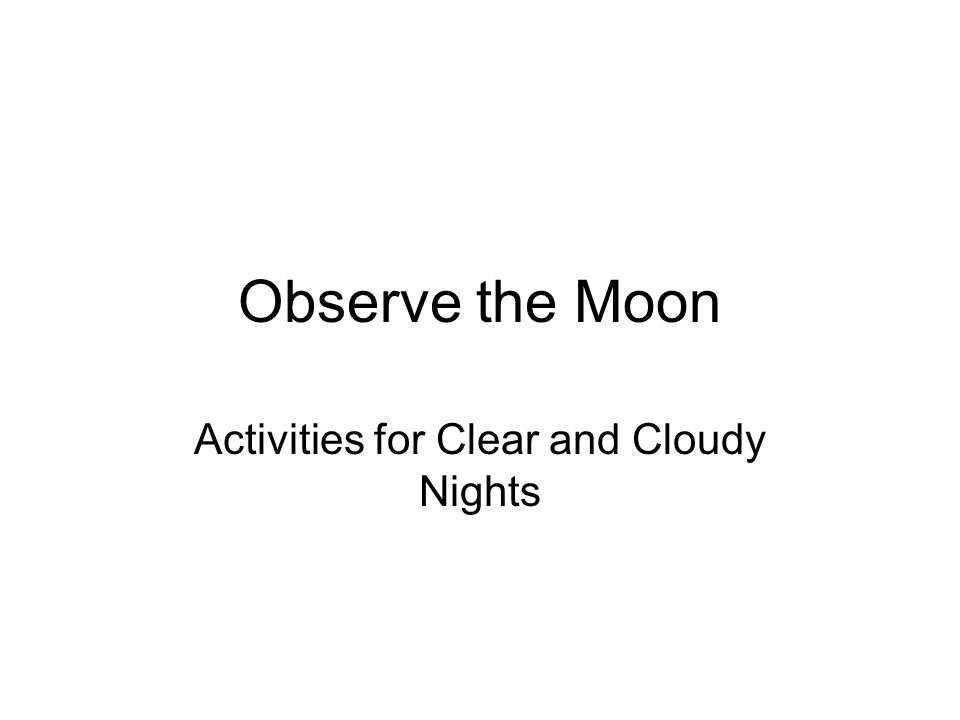 Observe the Moon Activities for Clear and Cloudy Nights