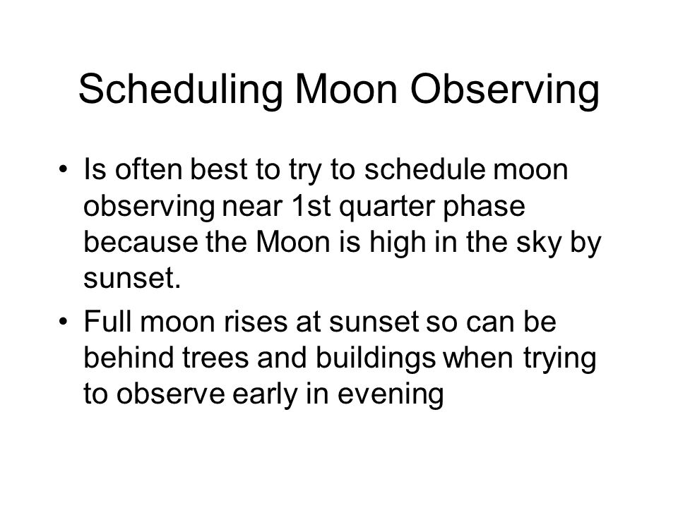 Sample Order for Moon Start a few weeks ahead with predict what moon looks like and order of phases Have students observe moon - see times next page After they have had chance to see moon for themselves and see that it does not always look the same - then start unit.