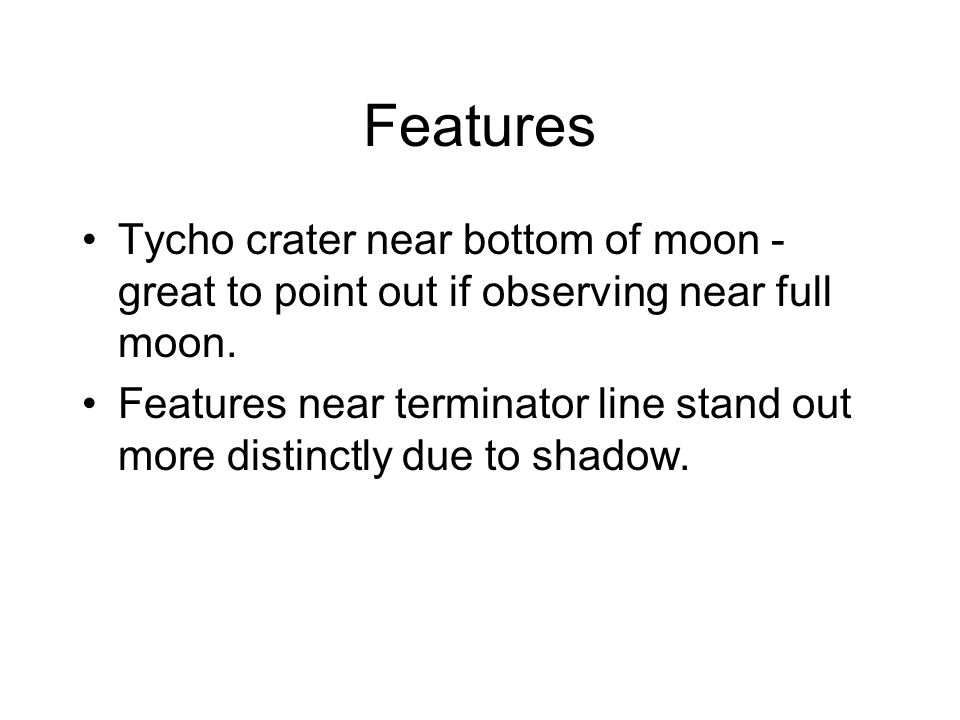 Features Tycho crater near bottom of moon - great to point out if observing near full moon.