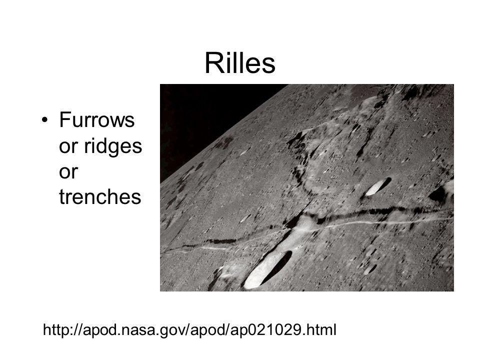 Rilles Furrows or ridges or trenches http://apod.nasa.gov/apod/ap021029.html