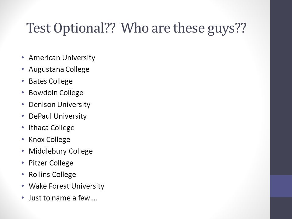 Test Optional?? Who are these guys?? American University Augustana College Bates College Bowdoin College Denison University DePaul University Ithaca C